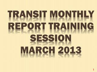 Transit Monthly report training session  March 2013