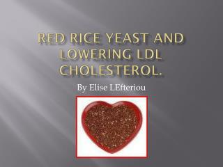 Red Rice Yeast and Lowering LDL cholesterol.