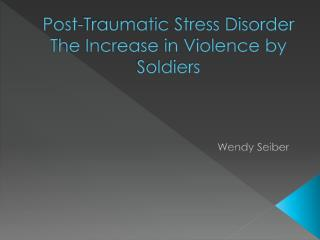Post-Traumatic Stress Disorder The Increase in Violence by Soldiers