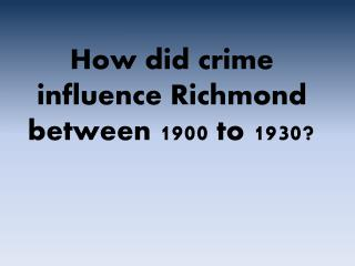How did crime influence Richmond between 1900 to 1930?