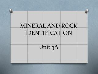 MINERAL AND ROCK IDENTIFICATION Unit 3A
