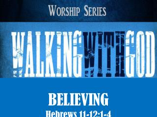 BELIEVING Hebrews  11-12:1-4