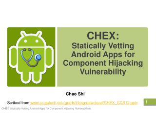 CHEX : Statically  Vetting Android Apps for  Component Hijacking  Vulnerability