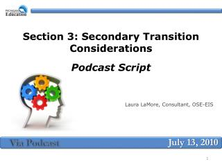 Section 3: Secondary Transition Considerations Podcast Script