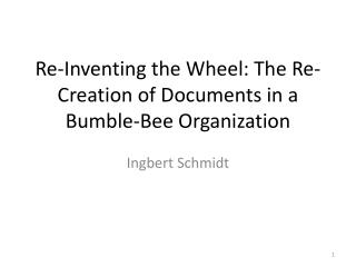 Re-Inventing the Wheel: The Re-Creation of Documents in a Bumble-Bee Organization