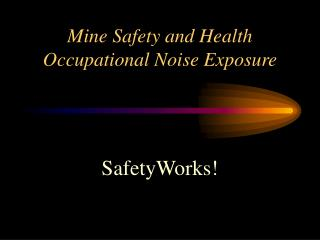 Mine Safety and Health Occupational Noise Exposure
