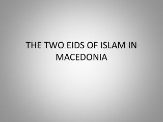 THE TWO EIDS OF ISLAM IN MACEDONIA