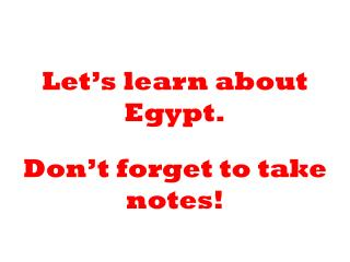 Let's learn about Egypt.