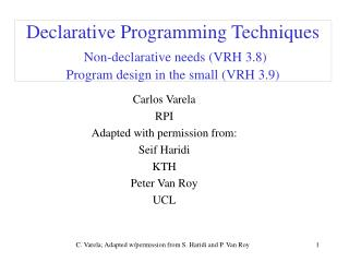 Declarative Programming Techniques Non-declarative needs (VRH 3.8) Program design in the small (VRH 3.9)