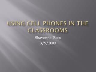 Using cell phones in the  classrooms
