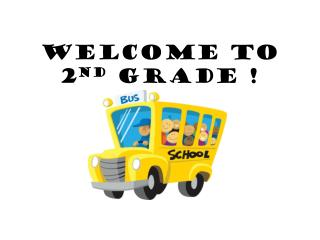 Welcome to 2 nd  Grade !