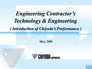 Engineering Contractor's Technology & Engineering ( Introduction of Chiyoda's Performance )