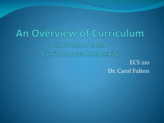 An Overview of Curriculum Curriculum As Self Curriculum as Complexity