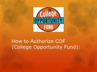 How to Authorize COF (College Opportunity Fund):