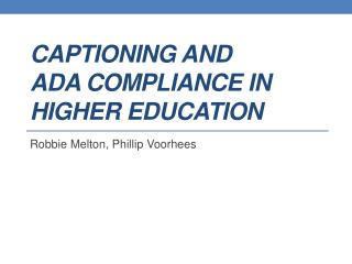 Captioning and  ADA  Compliance  in  Higher  Education