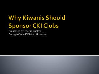 Why Kiwanis Should  Sponsor CKI Clubs