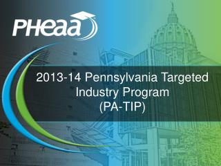 2013-14 Pennsylvania Targeted Industry Program   (PA-TIP)