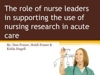 The role of nurse leaders in supporting the use of nursing research in acute care