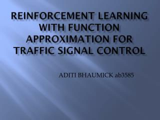 Reinforcement learning with function approximation for traffic signal control