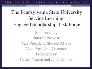 The Pennsylvania State University Service  Learning- Engaged Scholarship  Task Force