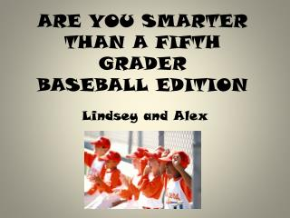 ARE YOU SMARTER THAN A FIFTH GRADER BASEBALL EDITION