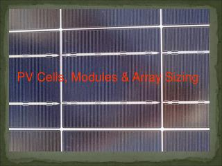 PV Cells, Modules & Array Sizing