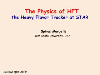 The Physics  of  HFT the Heavy Flavor  Tracker  at STAR Spiros  Margetis