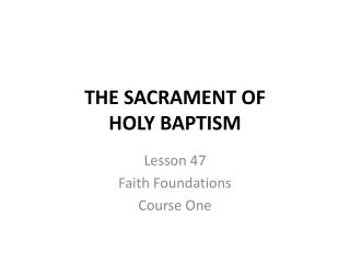 THE SACRAMENT OF  HOLY BAPTISM