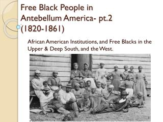 Free Black People in Antebellum America- pt.2  (1820-1861)
