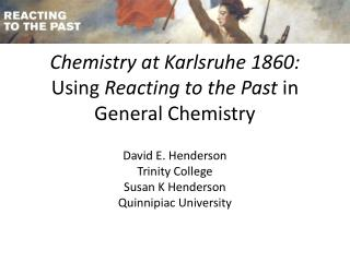 Chemistry at Karlsruhe 1860:  Using  Reacting to the Past  in General  Chemistry