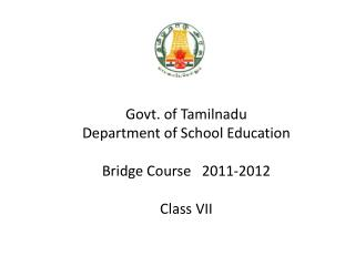 Govt. of  Tamilnadu Department of School Education Bridge Course   2011-2012 Class VII