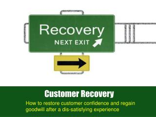 How to restore customer confidence and regain goodwill after a dis -satisfying experience