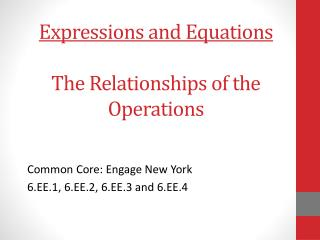 Expressions and Equations The Relationships of the Operations