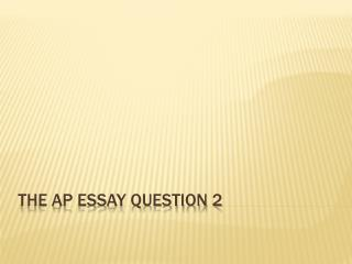 The AP Essay Question 2