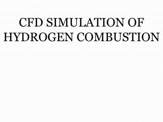 CFD SIMULATION OF HYDROGEN COMBUSTION