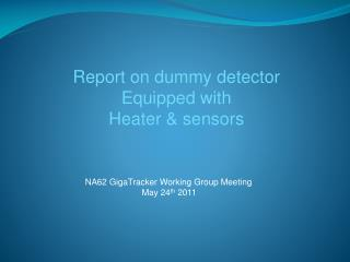 Report on dummy detector Equipped with Heater & sensors