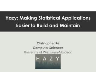 Hazy: Making Statistical Applications Easier to Build and Maintain