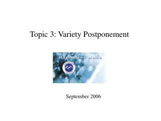 Topic 3: Variety Postponement