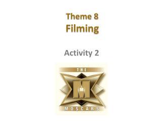 Theme 8 Filming