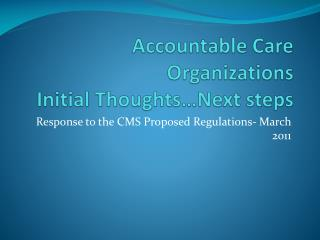 Accountable Care Organizations Initial Thoughts…Next steps