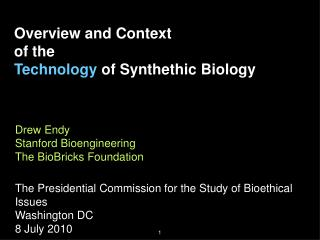 Drew Endy Stanford Bioengineering The BioBricks Foundation The Presidential Commission for the Study of Bioethical Issue