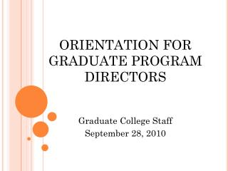 ORIENTATION FOR GRADUATE PROGRAM DIRECTORS