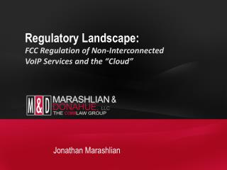 "Regulatory Landscape:   FCC Regulation of Non-Interconnected VoIP Services and the ""Cloud"""