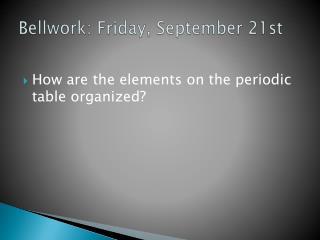 Bellwork : Friday, September 21st