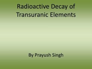 Radioactive Decay of  Transuranic  Elements