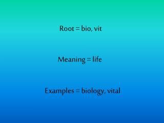 Root = bio, vit
