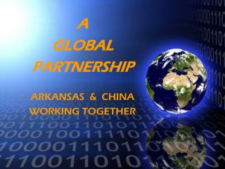 A GLOBAL  PARTNERSHIP ARKANSAS  &  CHINA WORKING TOGETHER