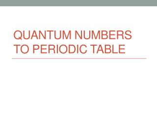 Quantum numbers to Periodic Table