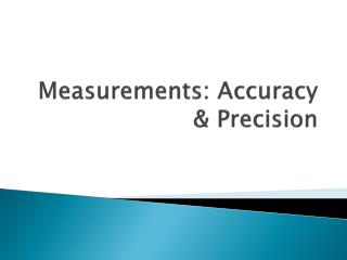 Measurements: Accuracy & Precision