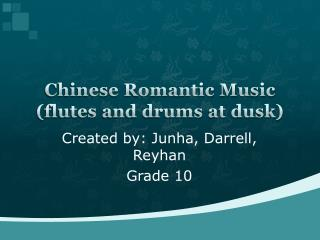 Chinese  Romantic  M usic (flutes and drums at dusk)